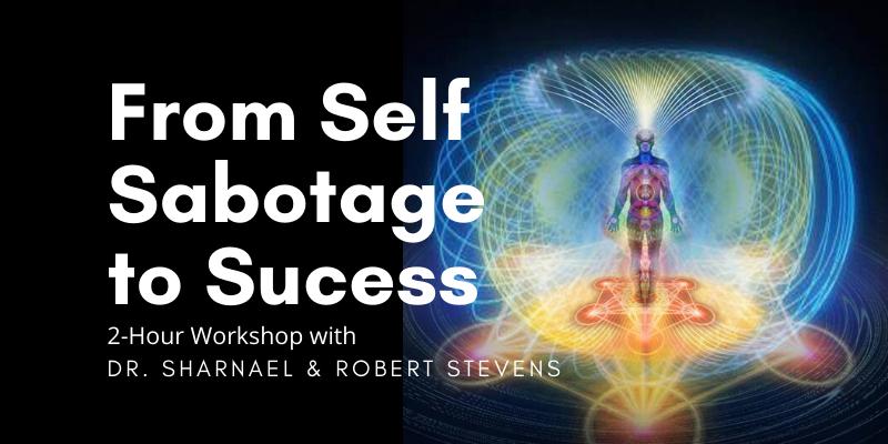 (2 Hr Workshop) Transmuting Self-sabotage to Sovereignty with Bob Stevens and Dr. Sharnael